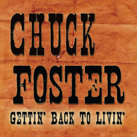 Gettin' Back to Livin' — Chuck Foster