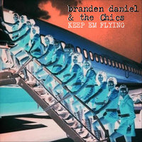 Keep Em Flying — Branden Daniel & the Chics