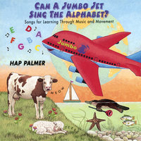 Can a Jumbo Jet Sing the Alphabet? - Songs For Learning Through Music and Movement — Hap Palmer