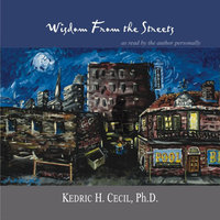 Wisdom from the Streets — Kedric H. Cecil, Ph. D