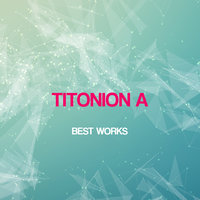 Titonion A Best Works — Titonion A