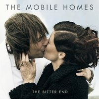The Bitter End — The Mobile Homes