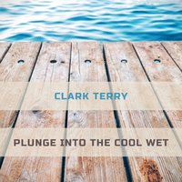 Plunge Into The Cool Wet — Clark Terry