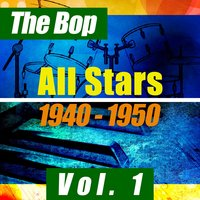 The Bop All Stars 1940-1950, Vol. 1 — сборник