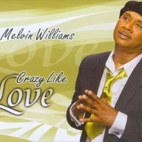 Crazy Like Love — Melvin Williams