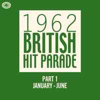 The 1962 British Hit Parade - Part 1 (January - June) — Various Artists (The 1962 British Hit Parade - Part 1)