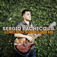 Lord You Surround Me — Sergio Pacheco Jr