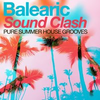 Balearic Sound Clash - Pure Summer House Grooves — сборник