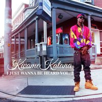 I Just Wanna Be Heard, Vol. 2 — Kwame Katana