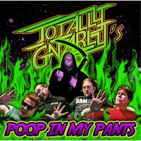 Poop in My Pants — Totally Gnarly
