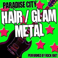 Paradise City - Hair/Glam Metal Anthems — Rock Riot