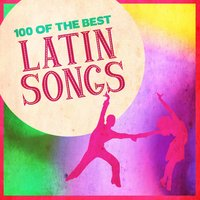 100 Of The Best Latin Songs — сборник