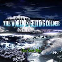 The World Is Getting Colder — Old Sand Mill