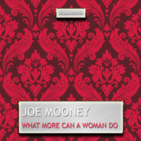 What More Can a Woman Do — Joe Mooney