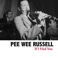 If I Had You — Pee Wee Russell