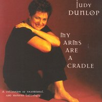 My arms are a cradle — Judy Dunlop