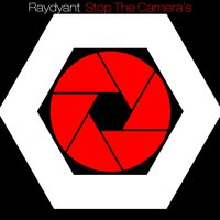 Stop the Camera's — Raydyant
