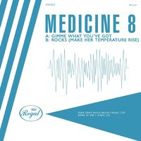Gimme What You've Got/Rocks (Make Her Temperature Rise) — Medicine8