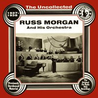 The Uncollected: Russ Morgan and His Orchestra — Russ Morgan and His Orchestra