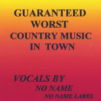 Guaranteed Worst Country Music In Town — No Name