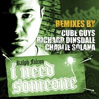 I Need Someone - Remixes By The Cube Guys, Richard Dinsdale And Charlie Solana — Ralph Falcon