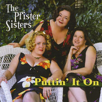 Puttin' It On — The Pfister Sisters