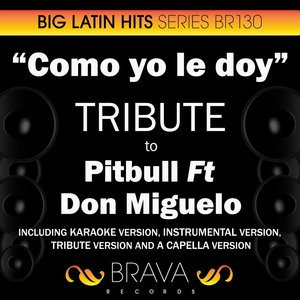 Brava HitMakers - Como Yo Le Doy (In The Style Of Pitbull Ft Don Miguelo)