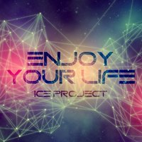 Enjoy Your Life — Ice Project