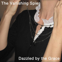 Dazzled by the Grace — The Vanishing Spies