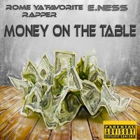 Money on the Table — Rome Ya'FavoriteRapper, E.ness