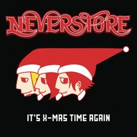 It's X-mas Time Again — Neverstore