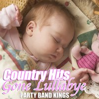 Country Hits Gone Lullabye — Party Hit Kings