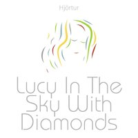 Lucy in the Sky With Diamonds — Hjortur