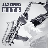 Jazzified Hits (Top 40 Hits With A Jazzy Twist) — Relaxing Instrumental Jazz Ensemble, Remix Jazz, Relaxing Instrumental Jazz Ensemble, Hits Remix, Remix Jazz, Hits Remix