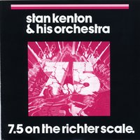 7.5 On The Richter Scale — Stan Kenton & His Orchestra