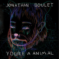 You're A Animal — Jonathan Boulet