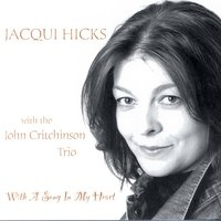 With A Song In My Heart — Jacqui Hicks with the John Critchinson Trio