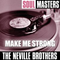 Soul Masters: Make Me Strong — The Neville Brothers