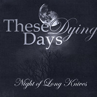 Night of Long Knives — These Dying Days