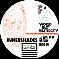 A World That Matters EP — Innershades