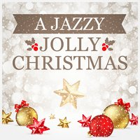 A Jazzy Jolly Christmas — Relaxing Jazz Music, Chilled Jazz Masters, Jazz Lounge