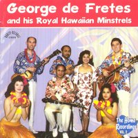 The Home Recordings Vol. 2 — George de Fretes And His Royal Hawaiian Minstrels