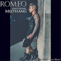 Do What You Want (feat. Mizthang) — Romeo