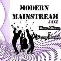Modern Mainstream Jazz, Mose Allison y Kenny Burrell — Mose Allison, Kenny Burrell