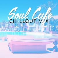 Soul Cafe Chillout Mix — Best Cafe Chillout Mix