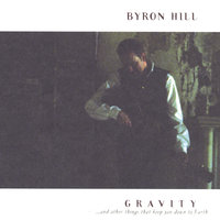 Gravity...and Other Things That Keep You Down to Earth — Byron Hill