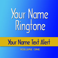 Your Name Text Alerts — Your Name Ringtone