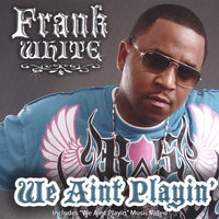 We Aint Playin' — Frank White
