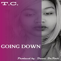 Going Down — T.C.