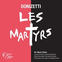 Donizetti: Les Martyrs — Гаэтано Доницетти, Orchestra Of The Age Of Enlightenment, Mark Elder, Michael Spyres, Joyce El-Khoury